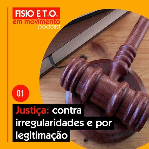 #001 - Justiça: contra irregularidades e por legitimação | Fisio e T.O em Movimento
