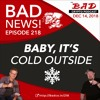 Baby, It's Cold Outside - Bad News for 12/14/18