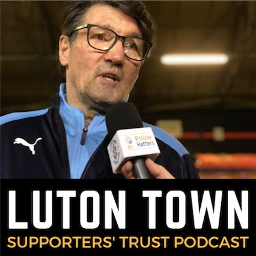 Luton Town Supporters' Trust Podcast - Season 2 Episode 8:  Nathan who? Harford rules!