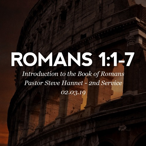 02.03.19 - Romans 1:1-7 - Introduction to the Book of Romans - Pastor Steve Hannet