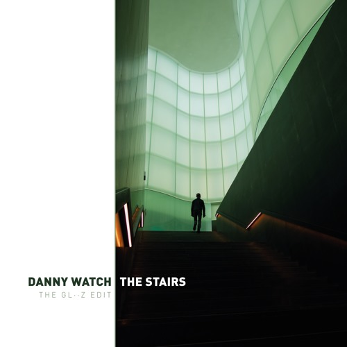 DANNY WATCH THE STAIRS - THE GL・・Z EDIT (DUB)