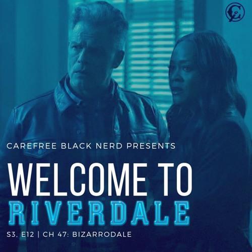 Welcome To Riverdale | S3 E12, Ch 47: Bizarrodale