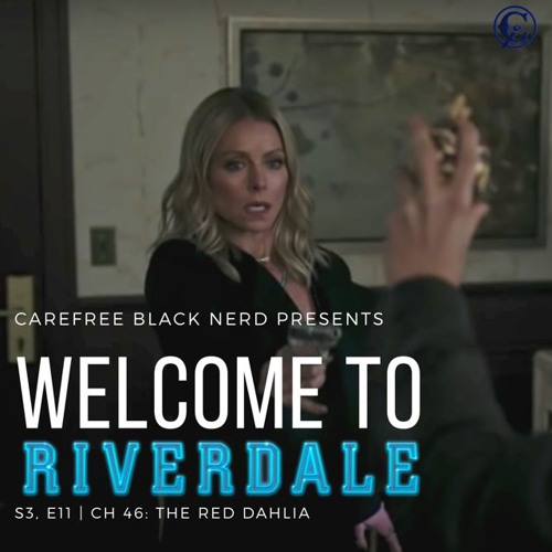 Welcome To Riverdale | S3 E11, Ch 46: The Red Dahlia