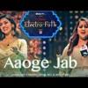 ELECTRO FOLK- Aaoge Jab - Neeti Mohan, Payal Dev & Aditya Dev - T - Series