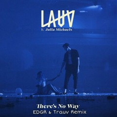 Lauv Ft. Julia Michaels - There's No Way (EDGR & Trauv Remix)