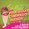 #227 - A festa da Lari, do Neymar ou Zeca Pagodinho? (Feat. Leila Germano)