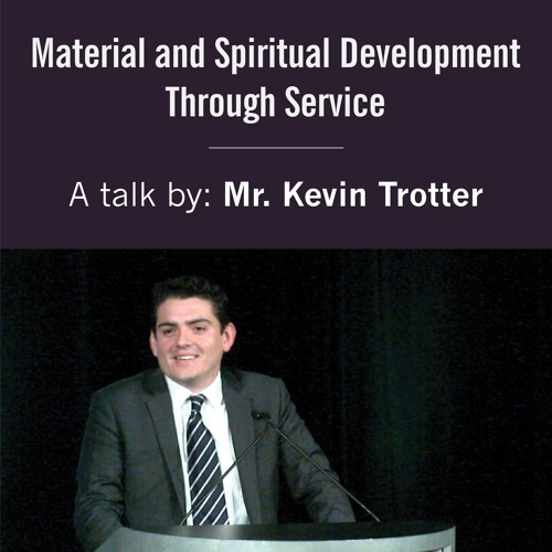 """""""Material and Spiritual Development Through Service"""" by Kevin Trotter"""