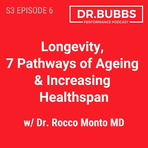 S3E6 // Longevity, 7 Pathways of Ageing & Increasing Healthspan w/ Dr. Rocco Monto MD