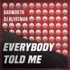 Badwor7h & DJ Blyatman - Everybody Told Me