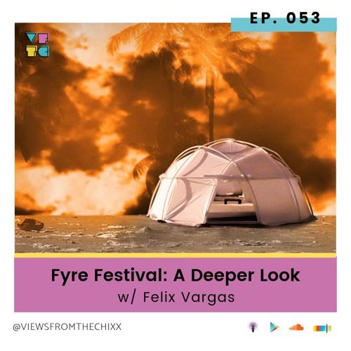 EP 53 | Fyre Festival: A Deeper Look w/ Felix Vargas