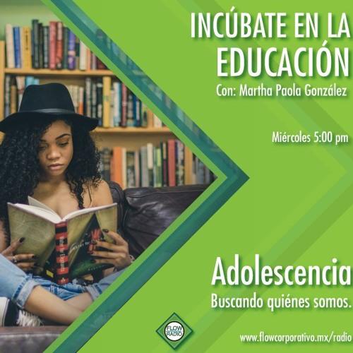 Incúbate en la Educación 022 - Adolescencia
