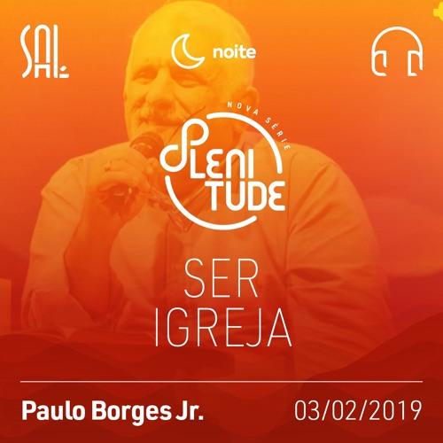 Plenitude #02 - Ser Igreja - Paulo Borges Jr. - 03/02/2019 (Noite)