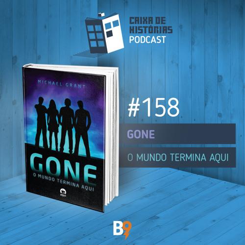 Caixa de Histórias 158 – Gone: O mundo termina aqui
