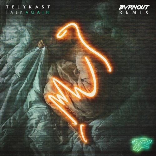 TELYKast - Talk Again (BVRNOUT Remix)