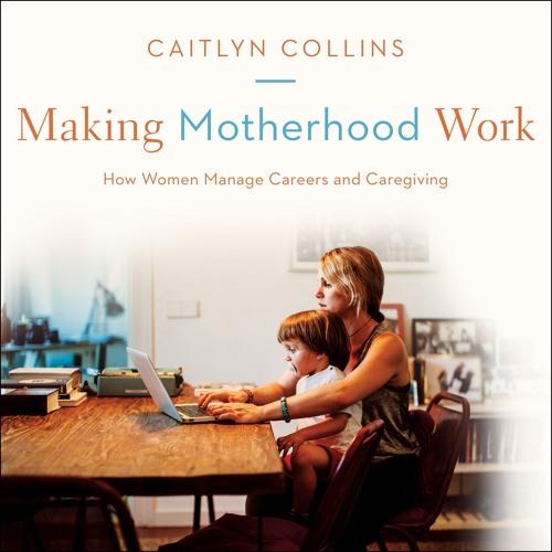 Making Motherhood Work by Caitlyn Collins audio excerpt