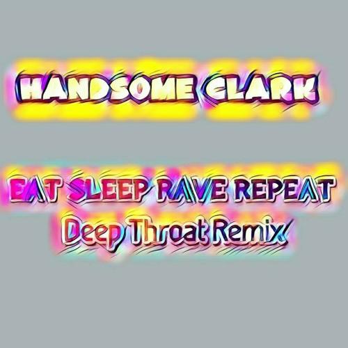 Eat Sleep Rave Repeat  (Handsome Clark Deep Throat Mix)