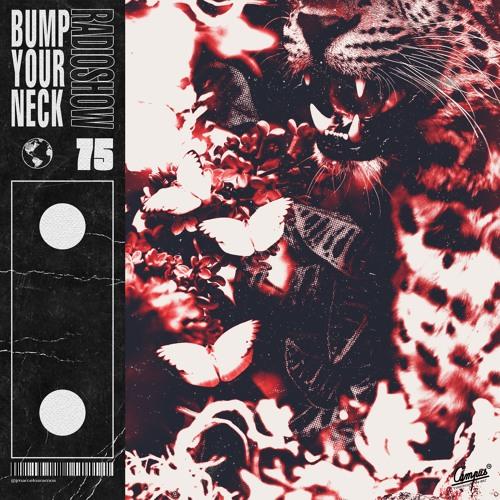 Bump Your Neck Radio #75 - 05/02/2019