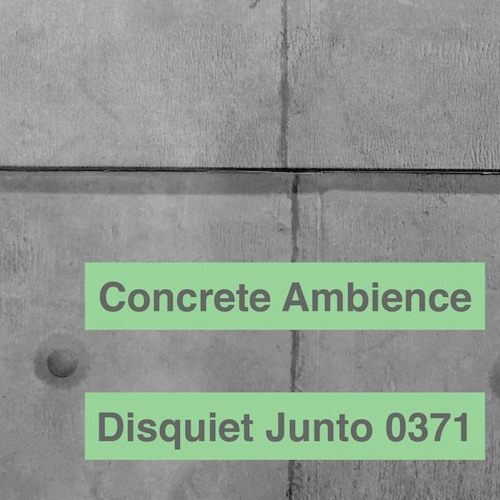 Disquiet Junto Project 0371: Concrete Ambience