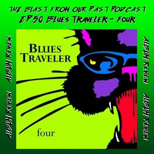Episode 50: Album Review: Blues Traveler - Four