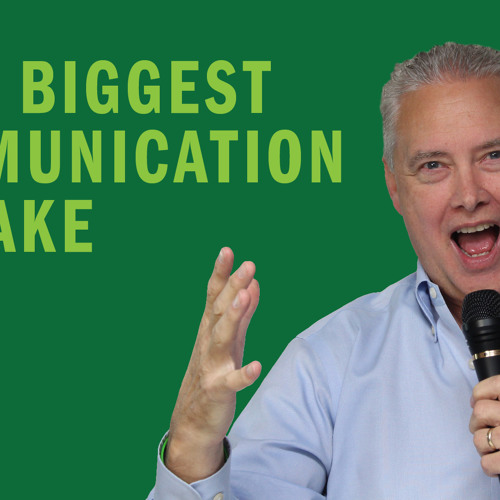 Your Biggest Communication Mistake - Thoughts from Kevin