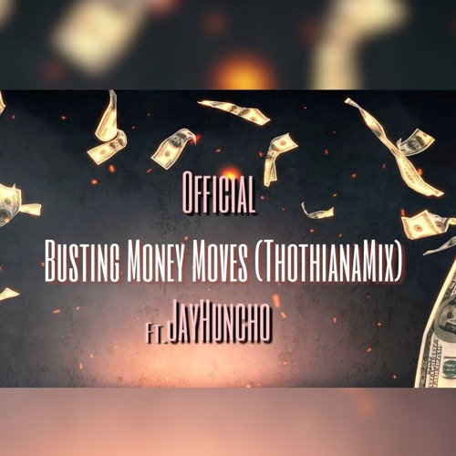 Official ft. JayHuncho - Busting Money Moves (ThotianaMix)