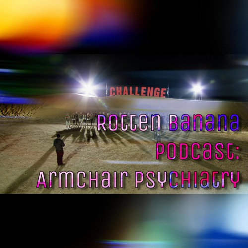 Rotten Banana Podcast: Armchair Psychiatry