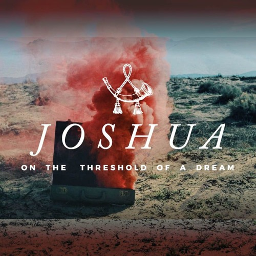 Joshua - on the threshold of a dream
