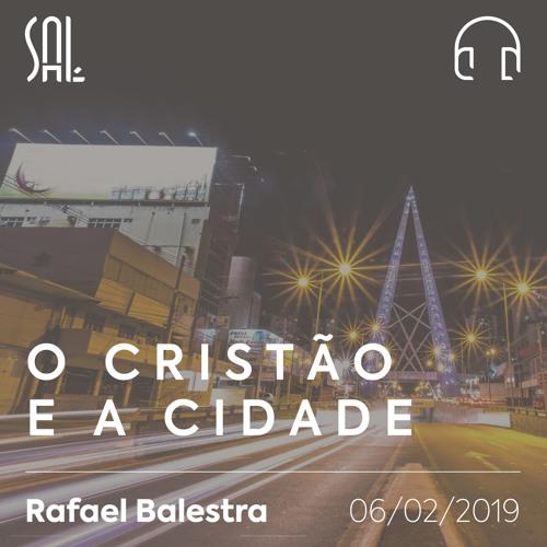O Cristão e a Cidade - Rafael Balestra - 06/02/2019