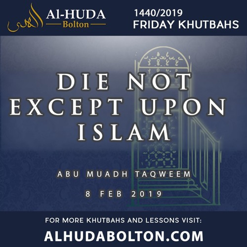 Khutbah: Die not Except Upon Islam