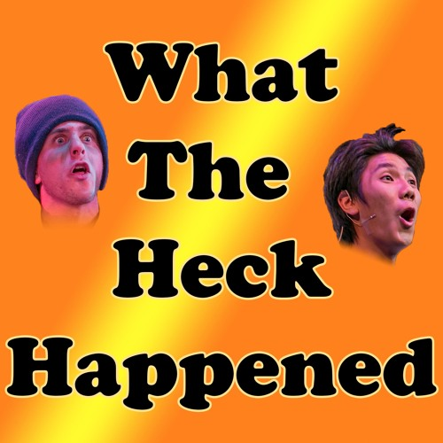 EP05 - What The Heck Happened