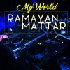 Ramayan Mattar @ MY WORLD [FREE DOWNLOAD]