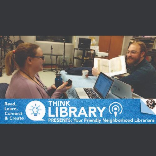 Think Library Presents: Your Friendly Neighborhood Librarians Episode 6