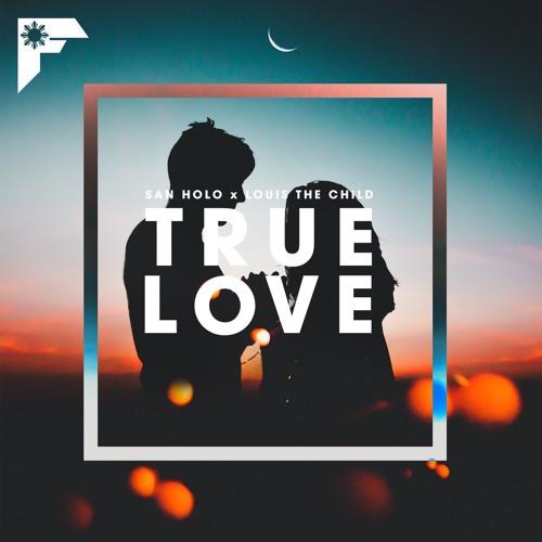 True Love [San Holo x Louis the Child]