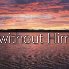 Without Him: Conducted by Charles Gray