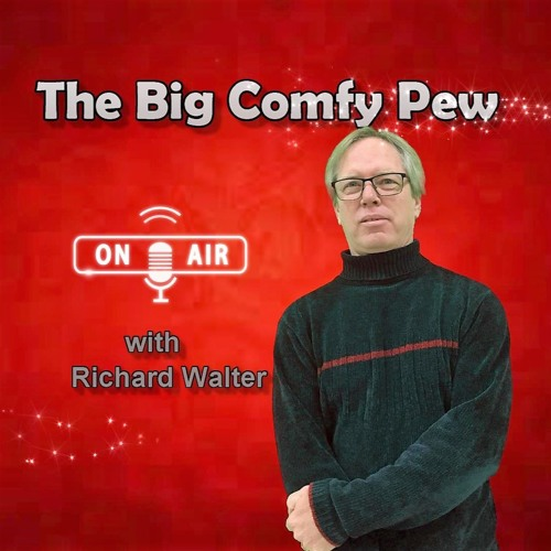 The Big Comfy Pew - Deacon Richard Walter