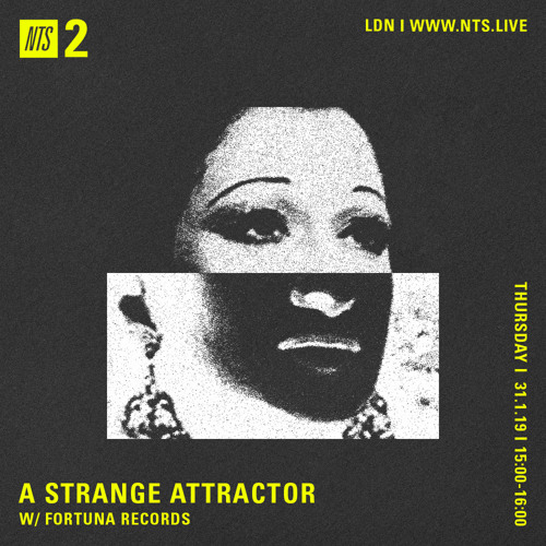 A Strange Attractor 032 w/ Fortuna Records @ NTS (January 31