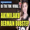 DJ AKIMILAKU BERMAIN DUBSTEP ♫ LAGU TIK TOK TERBARU REMIX ORIGINAL 2019