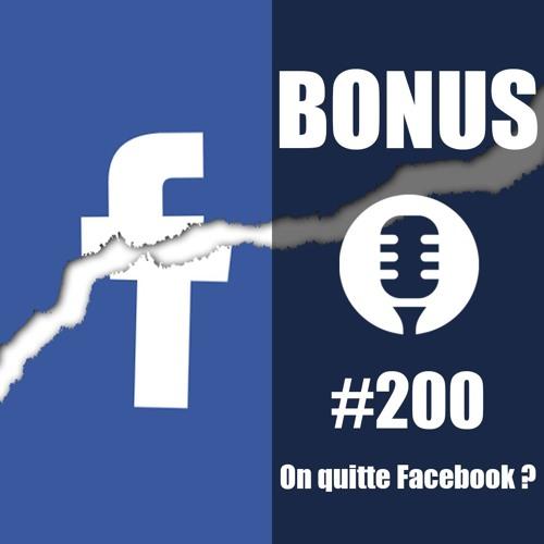Bonus #200: Allez viens, on quitte Facebook !
