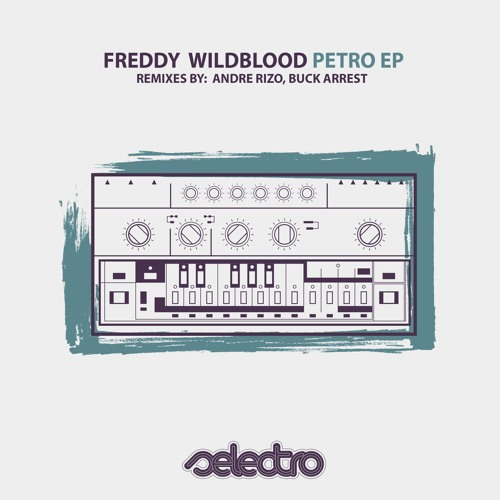 Freddy Wildblood - Petro EP I OUT NOW