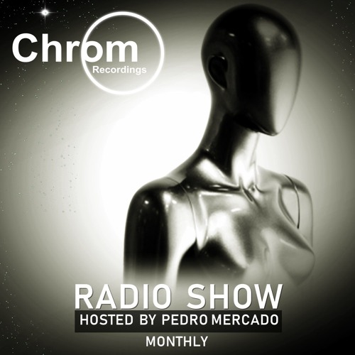 Chrom Recordings Radio Show - Hosted by Pedro Mercado