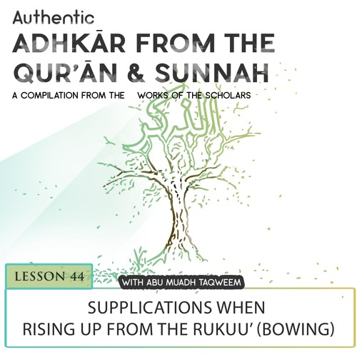 Lesson 44 Supplications When Rising Up From The Rukuu' (bowing)
