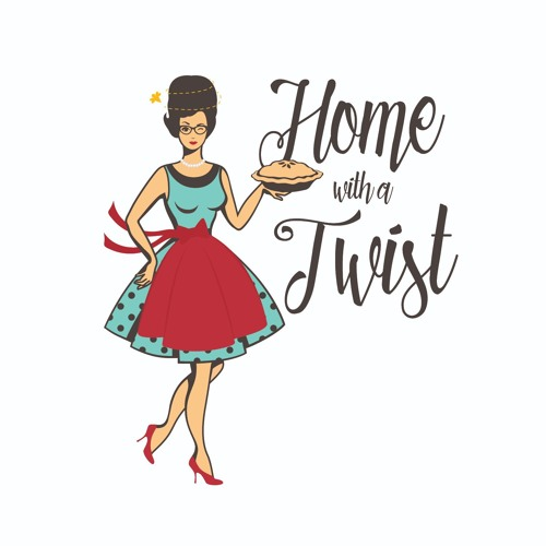 Home with a Twist podcast Episode Eight