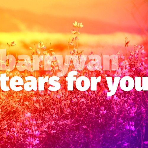 Tears For You