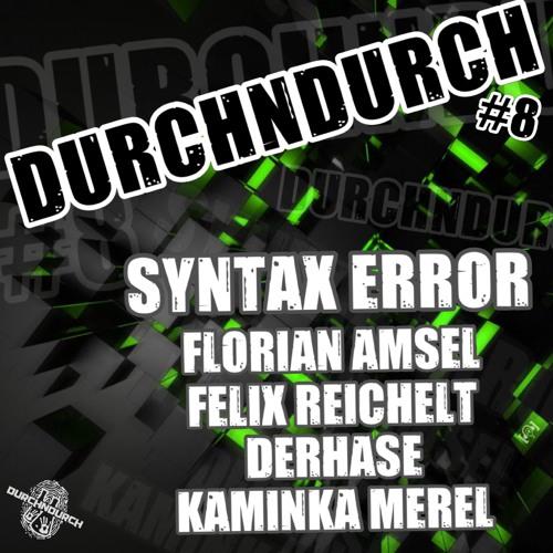Syntax Error @ durchndurch#8 *08.02.19*