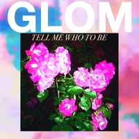 Glom - Tell Me Who To Be