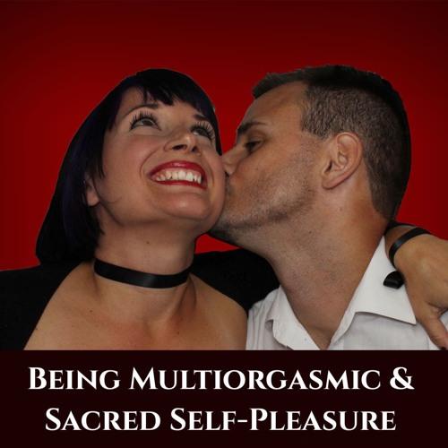Being Multiorgasmic and Sacred Self-Pleasure