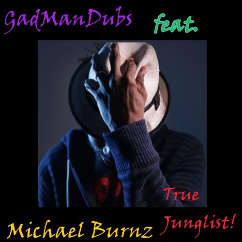 GadManDubs Feat. Micheal Burnz - True Junglist