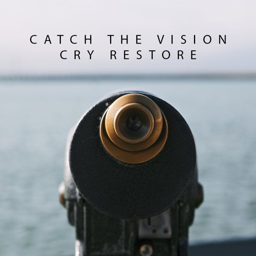 Catch The Vision - Cry Restore