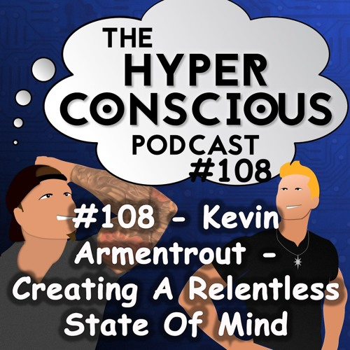 #108 - Kevin Armentrout - Creating A Relentless State Of Mind