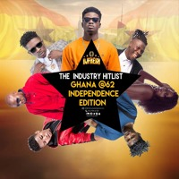 DJ FRESH :THE INDUSTRY HITLIST VOL.5(EARLY 2019) - GHANA @62 INDEPENDENCE EDITION